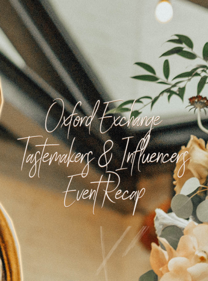 Oxford Exchange Tastemakers & Influencers Event Recap